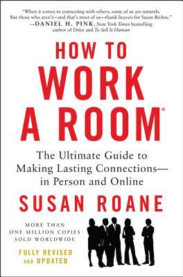 How to Work a Room: The Ultimate Guide to Making Lasting Connections--In Person and Online