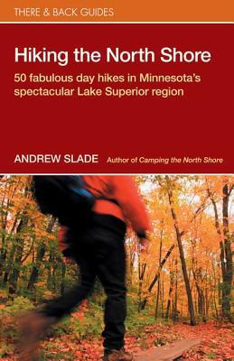 Hiking the North Shore: 50 Fabulous Day Hikes in Minnesota's Spectacular Lake Superior