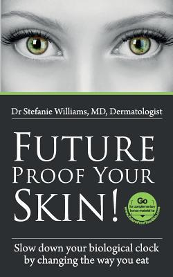 Future Proof Your Skin.: Slow Down Your Biological Clock by Changing the Way You Eat.