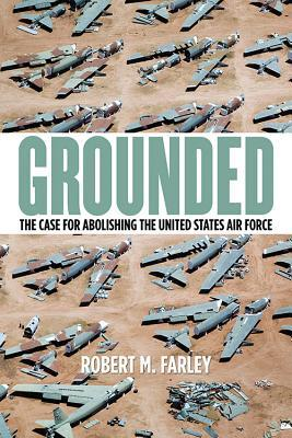 Grounded: The Case for Abolishing the United States Air Force