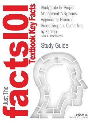 Studyguide for Project Managment: A Systems Approach to Planning, Scheduling, and Controlling by Kerzner, ISBN 9780471225775