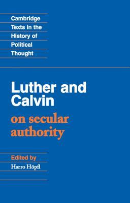 Luther and Calvin on Secular Authority