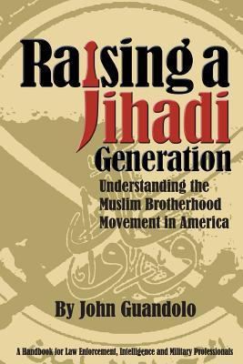 Raising a Jihadi Generation: Understanding the Muslim Brotherhood Movement in America
