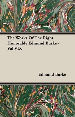 The Works of the Right Honorable Edmund Burke - Vol VIX