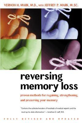 Reversing Memory Loss: Proven Methods for Regaining, Stengthening, and Preserving Your Memory, Featuring the Latest Research and Treaments
