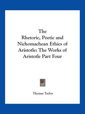 The Rhetoric, Poetic and Nichomachean Ethics (The Works of Aristotle Part 4)
