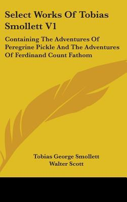 Select Works of Tobias Smollett V1: Containing the Adventures of Peregrine Pickle and the Adventures of Ferdinand Count Fathom
