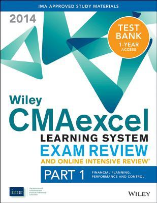 Wiley Cmaexcel Learning System Exam Review and Online Intensive Review 2014 + Test Bank: Part 1, Financial Planning, Performance and Control