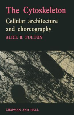 The Cytoskeleton: Cellular Architecture And Choreography