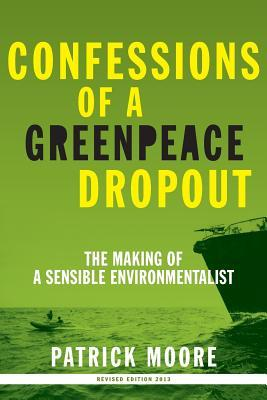 Confessions of a Greenpeace Dropout by Patrick Albert Moore