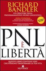 PNL è libertà : questo libro contiene idee che possono trasformare la tua vita