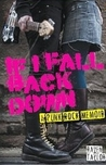 If I Fall Back Down - A Punk Rock Memoir