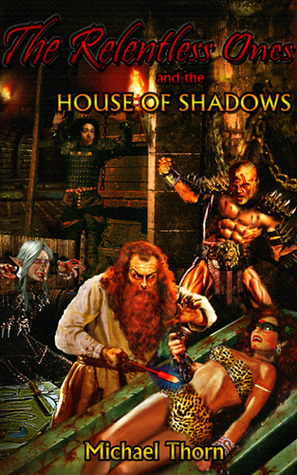 The Relentless Ones and the House of Shadows (Relentless Ones, #2)