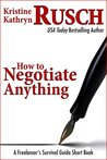 How to Negotiate Anything by Kristine Kathryn Rusch