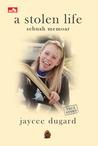 A Stolen Life - Sebuah Memoar by Jaycee Dugard