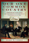 Our One Common Country: Abraham Lincoln and the Hampton Roads Peace Conference of 1865