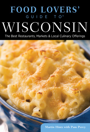 Food Lovers' Guide to® Wisconsin: The Best Restaurants, Markets & Local Culinary Offerings
