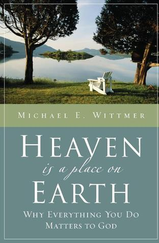 Heaven Is a Place on Earth: Why Everything You Do Matters to God