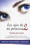 Los ojos de mi princesa: Fuerte por Amor (Los ojos de mi princesa, #2)