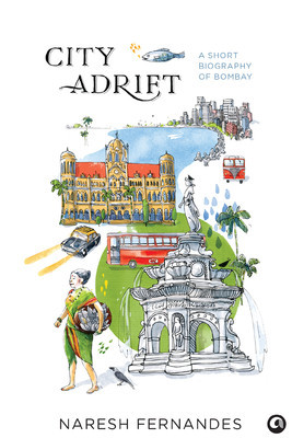 City Adrift : A Short Biography of Bombay