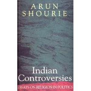 n controversies essays on religion in politics by arun shourie 1632535