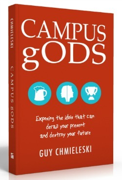 Campus Gods: Exposing the Idols That Can Derail Your Present and Destroy Your Future