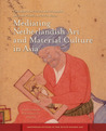 Mediating Netherlandish Art and Material Culture in Asia