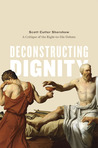 Deconstructing Dignity: A Critique of the Right-to-Die Debate