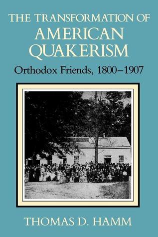 The Transformation of American Quakerism: Orthodox Friends, 1800-1907 (Religion in North America)