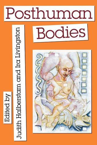 Posthuman Bodies by J. Jack Halberstam