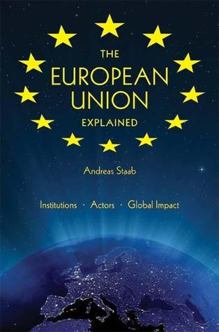 The European Union Explained: Institutions, Actors, Global Impact