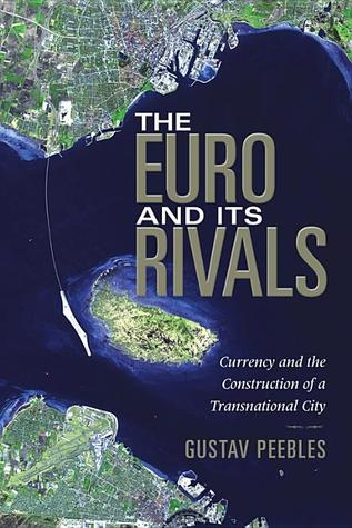 The Euro and Its Rivals: Currency and the Construction of a Transnational City