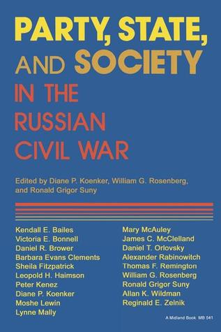 Party, State, and Society in the Russian Civil War: Explorations in Social History