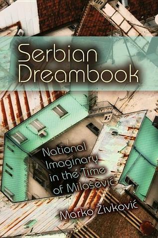 Serbian Dreambook: National Imaginary in the Time of Milošević