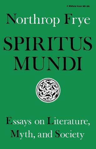 spiritus mundi essays on literature myth and society by  1433985
