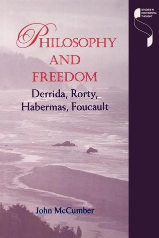 Philosophy and Freedom: Derrida, Rorty, Habermas, Foucault