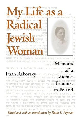 My Life as a Radical Jewish Woman: Memoirs of a Zionist Feminist in Poland