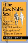 The Less Noble Sex: Scientific, Religious, and Philosophical Conceptions of Woman's Nature