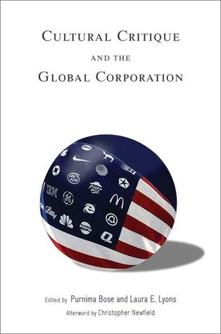 Cultural Critique and the Global Corporation by Purnima Bose