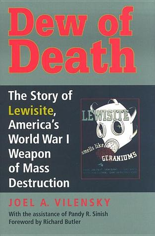 dew-of-death-the-story-of-lewisite-america-s-world-war-i-weapon-of-mass-destruction