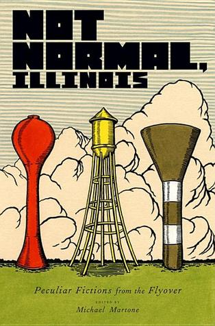 Not Normal, Illinois: Peculiar Fictions from the Flyover
