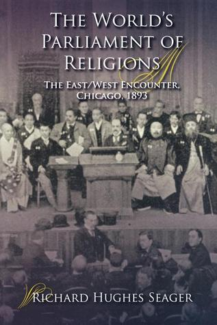 The World's Parliament of Religions by Richard Hughes Seager