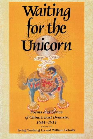 Waiting for the Unicorn, English Edition: Poems and Lyrics of China's Last Dynasty, 1644�1911