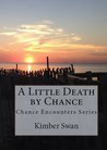 A Little Death by Chance by Kimber Swan