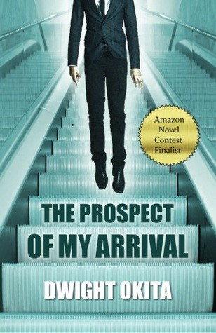 The Prospect of My Arrival by Dwight Okita