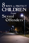 8 Ways to Protect Children from Sexual Offenders