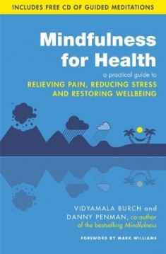 Ebook Mindfulness for Health: A practical guide to relieving pain, reducing stress and restoring wellbeing by Vidyamala Burch TXT!