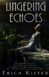 Lingering Echoes by Erica Kiefer