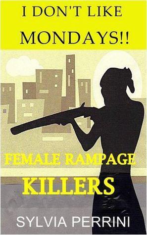 I Don't Like Mondays: Female Rampage Killers