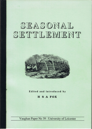 seasonal-settlement-papers-presented-to-a-meeting-of-the-medieval-settlement-research-group-held-in-the-department-of-english-local-history-university-of-leicester